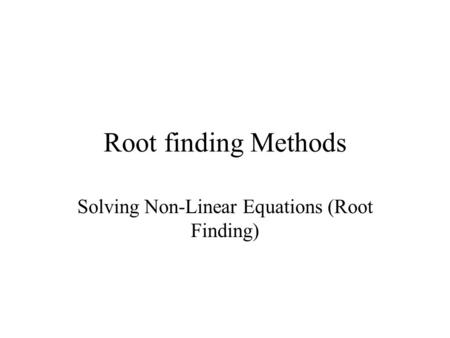 Root finding Methods Solving Non-Linear Equations (Root Finding)