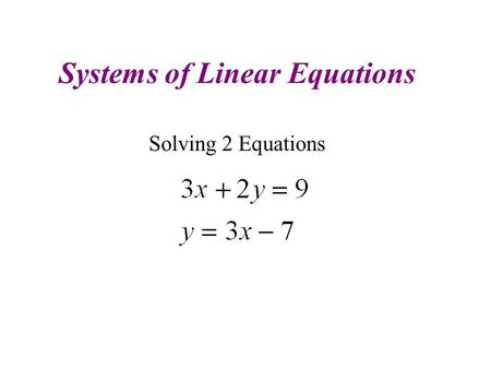 Systems of Linear Equations Solving 2 Equations. Review of an Equation & It's Solution Algebra is primarily about solving for variables. The value or.