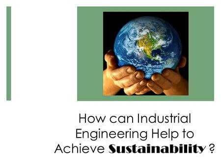 How can Industrial Engineering Help to Achieve Sustainability ?