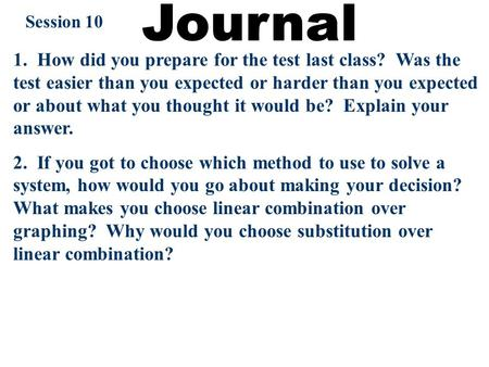 Session 10 1. How did you prepare for the test last class? Was the test easier than you expected or harder than you expected or about what you thought.
