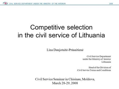 Competitive selection in the civil service of Lithuania Lina Daujotaitė-Prūsaitienė Civil Service Department under the Ministry of Interior Lithuania Head.