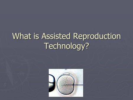 What is Assisted Reproduction Technology?. What is ART (Assisted Reproduction Technology) ? ► Group of high tech treatment methods to improve infertility.