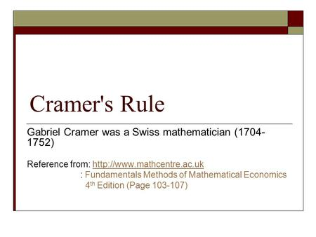 Cramer's Rule Gabriel Cramer was a Swiss mathematician ( )