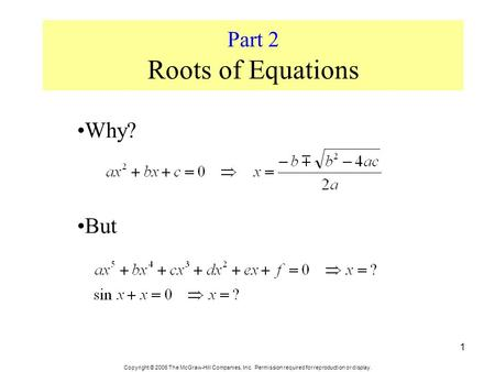 Copyright © 2006 The McGraw-Hill Companies, Inc. Permission required for reproduction or display. 1 Part 2 Roots of Equations Why? But.