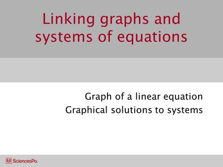 Linking graphs and systems of equations Graph of a linear equation Graphical solutions to systems.