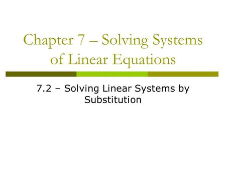 Chapter 7 – Solving Systems of Linear Equations 7.2 – Solving Linear Systems by Substitution.