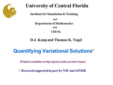 Quantifying Variational Solutions † University of Central Florida Institute for Simulation & Training Department of Mathematics and D.J. Kaup and Thomas.