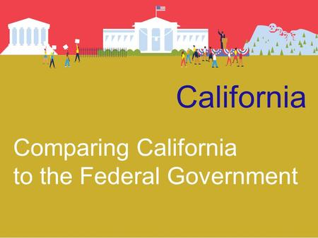 California Comparing California to the Federal Government.