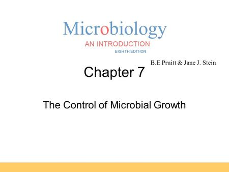 Microbiology B.E Pruitt & Jane J. Stein AN INTRODUCTION EIGHTH EDITION TORTORA FUNKE CASE Chapter 7 The Control of Microbial Growth.