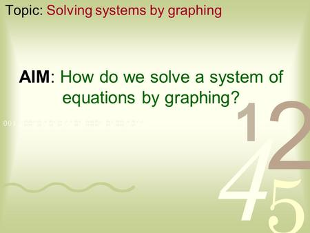 AIM: How do we solve a system of equations by graphing? Topic: Solving systems by graphing.