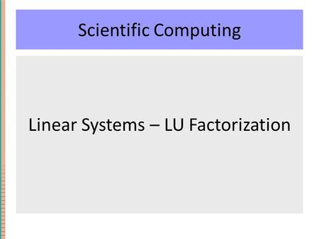 Scientific Computing Linear Systems – LU Factorization.