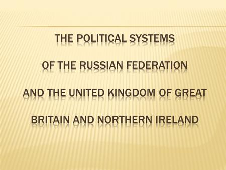 The political Systems Of the Russian Federation and the united kingdom of Great Britain and northern Ireland.