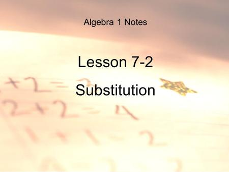 Algebra 1 Notes Lesson 7-2 Substitution. Mathematics Standards -Patterns, Functions and Algebra: Solve real- world problems that can be modeled using.
