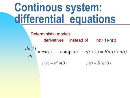 Continous system: differential equations Deterministic models derivatives instead of n(t+1)-n(t)