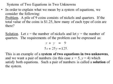 Systems of Two Equations in Two Unknowns In order to explain what we mean by a system of equations, we consider the following: Problem. A pile of 9 coins.