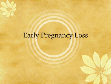 Early Pregnancy Loss.