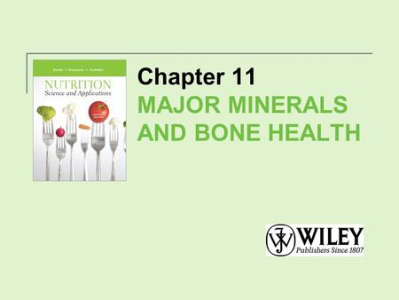 Chapter 11 MAJOR MINERALS AND BONE HEALTH. Minerals in the Body Minerals are elements needed by the body in small amounts for health and maintenance.