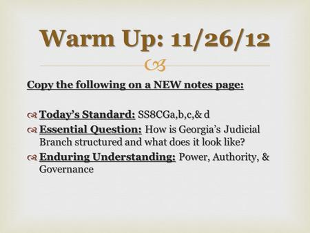 Warm Up: 11/26/12 Copy the following on a NEW notes page: