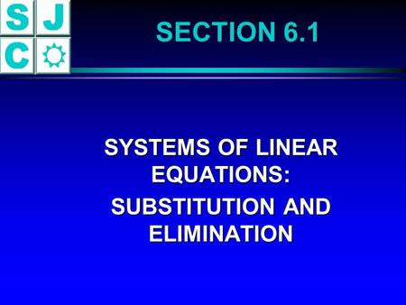 SECTION 6.1 SYSTEMS OF LINEAR EQUATIONS: SYSTEMS OF LINEAR EQUATIONS: SUBSTITUTION AND ELIMINATION SUBSTITUTION AND ELIMINATION.
