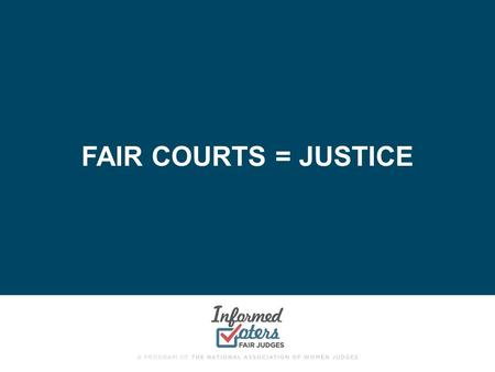 "FAIR COURTS = JUSTICE. THE JUDICIAL BRANCH ""The founders realized that there has to be some place where being right is more important than being popular."