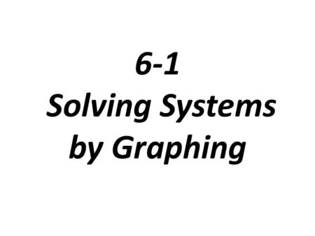 6-1 Solving Systems by Graphing