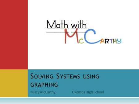 Missy McCarthyOkemos High School S OLVING S YSTEMS USING GRAPHING.