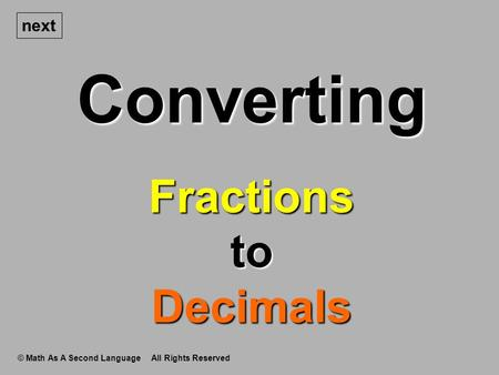 Converting © Math As A Second Language All Rights Reserved next Fractions to Decimals.