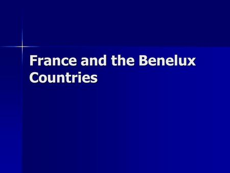 France and the Benelux Countries. Background Info about France It's the largest country in Western Europe. It's the largest country in Western Europe.