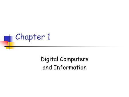 Chapter 1 Digital Computers and Information. CSC 480 – Winter 2002 Digital Computer Basics Digital values represented as voltage values, e.g. Logic 1.