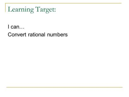 Learning Target: I can… Convert rational numbers.