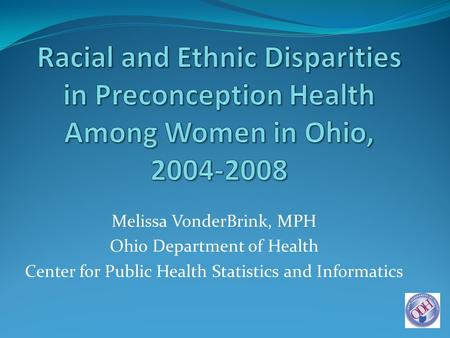 Melissa VonderBrink, MPH Ohio Department of Health Center for Public Health Statistics and Informatics.