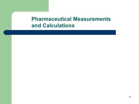 1 Pharmaceutical Measurements and Calculations. 2 Presentation Topics Systems of Pharmaceutical Measurement Basic Calculations Used in Pharmacy Practice.