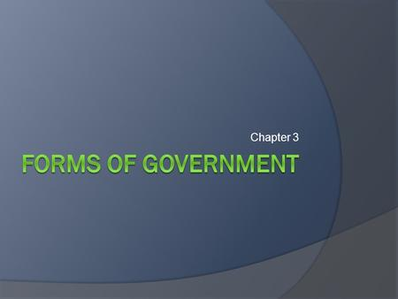 Chapter 3 Forms of Government.