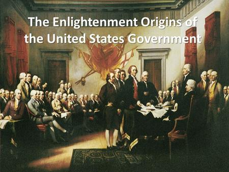 The Enlightenment Origins of the United States Government.