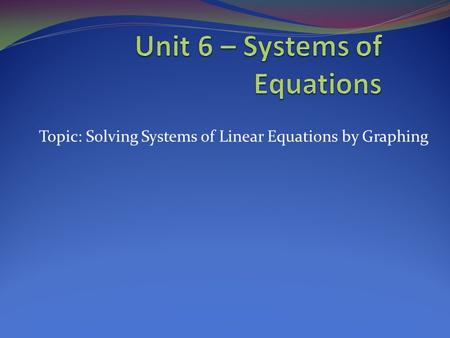 Topic: Solving Systems of Linear Equations by Graphing.