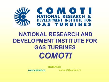 NATIONAL RESEARCH AND DEVELOPMENT INSTITUTE FOR GAS TURBINES COMOTI ROMANIA