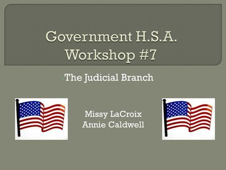 The Judicial Branch Missy LaCroix Annie Caldwell.