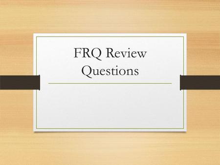 FRQ Review Questions. FRQs 2012 1. Members of Congress are charged with three primary duties— writing laws, overseeing the implementation of laws, and.