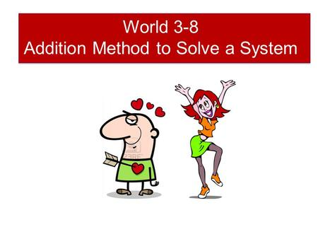 World 3-8 Addition Method to Solve a System. Recall that a _______ of two linear equations can be solved by using let y 1 =y 2 ie the system comparison.