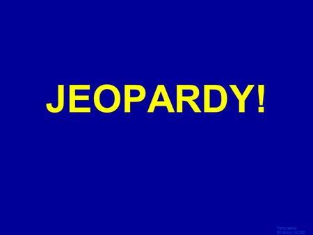 Template by Bill Arcuri, WCSD Click Once to Begin JEOPARDY!