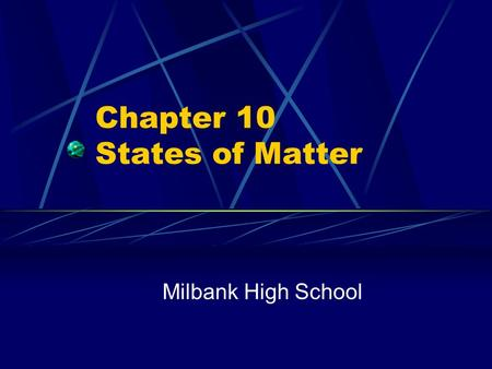 Chapter 10 States of Matter Milbank High School. Section 10.1 The Nature of Gases OBJECTIVES: Describe the motion of gas particles according to the kinetic.