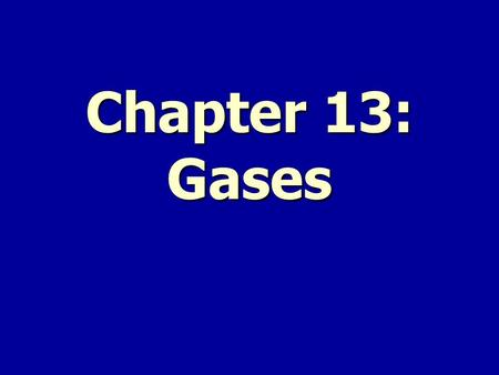 Chapter 13: Gases. What Are Gases? Gases have mass Gases have mass.