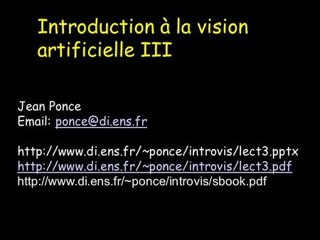 Introduction à la vision artificielle III Jean Ponce