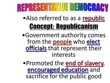 RepublicAlso referred to as a republic Concept: Republicanism people who elect officialsGovernment authority comes from the people who elect officials.