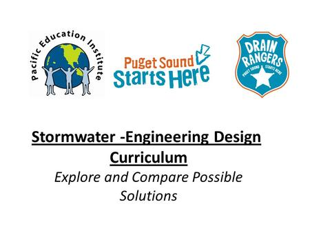 Stormwater -Engineering Design Curriculum Explore and Compare Possible Solutions.