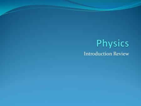 Physics Introduction Review.