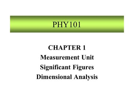 CHAPTER 1 Measurement Unit Significant Figures Dimensional Analysis