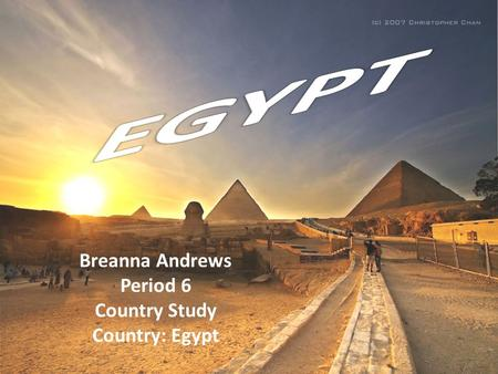 Breanna Andrews Period 6 Country Study Country: Egypt.