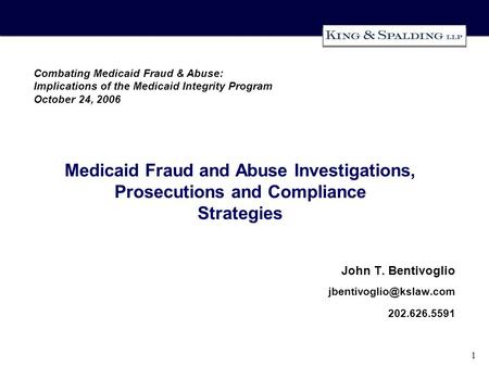 1 Medicaid Fraud and Abuse Investigations, Prosecutions and Compliance Strategies John T. Bentivoglio 202.626.5591 Combating Medicaid.