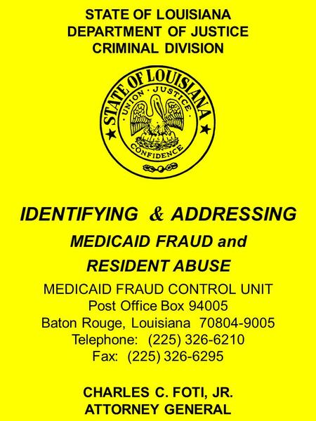 STATE OF LOUISIANA DEPARTMENT OF JUSTICE CRIMINAL DIVISION MEDICAID FRAUD CONTROL UNIT Post Office Box 94005 Baton Rouge, Louisiana 70804-9005 Telephone: